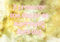 8 presenter som skapar en supermysig mors dag