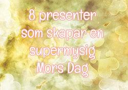 8 presenter som skapar en supermysig mors dag åt din mamma