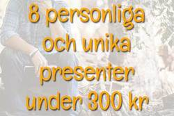 8 personliga och unika presenter under 300 kr