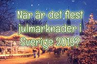 När är det flest julmarknader i Sverige 2019?